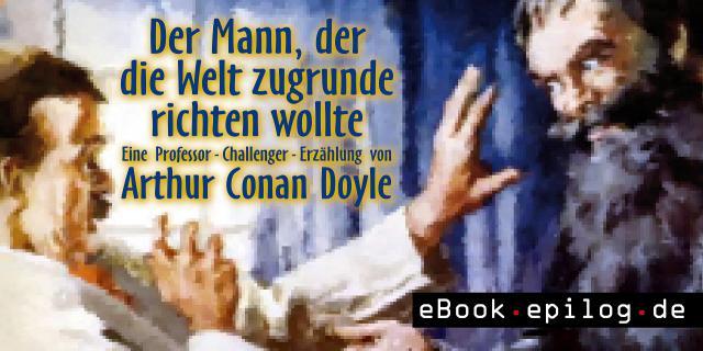 Arthur Conan Doyle - Der Mann, der die Welt zugrunde richten wollte